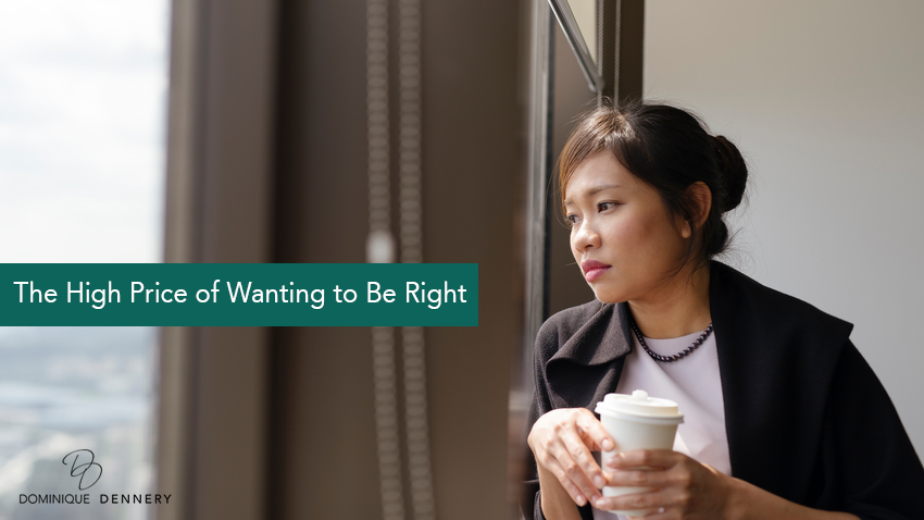 The High Price of Wanting to Be Right
